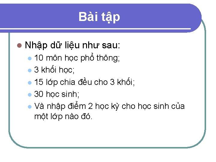Bài tập l Nhập dữ liệu như sau: 10 môn học phổ thông; l