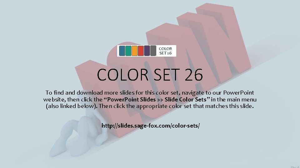 COLOR SET 26 To find and download more slides for this color set, navigate