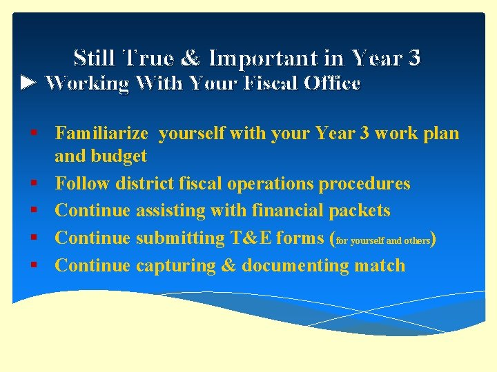 Still True & Important in Year 3 ► Working With Your Fiscal Office §