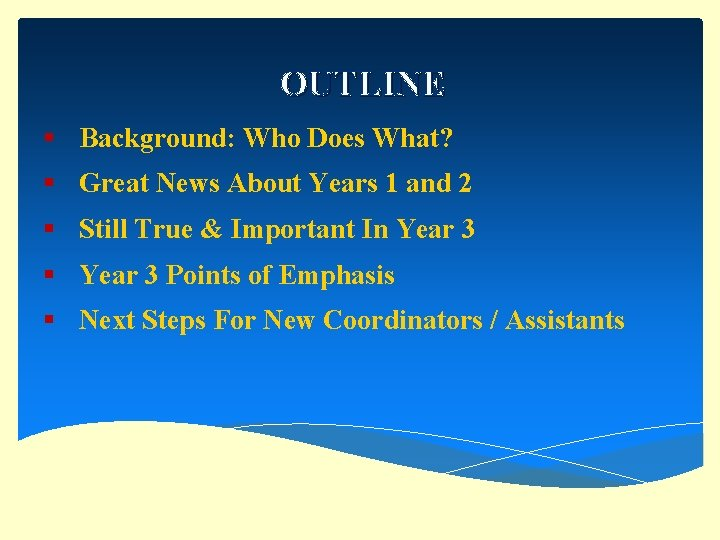 OUTLINE § Background: Who Does What? § Great News About Years 1 and 2