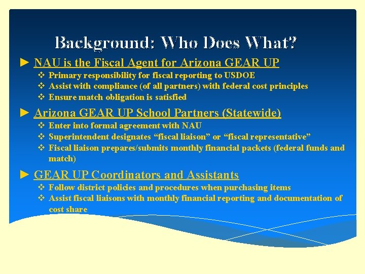 Background: Who Does What? ► NAU is the Fiscal Agent for Arizona GEAR UP