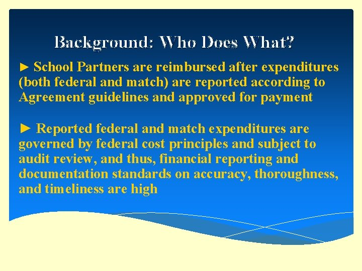 Background: Who Does What? ► School Partners are reimbursed after expenditures (both federal and