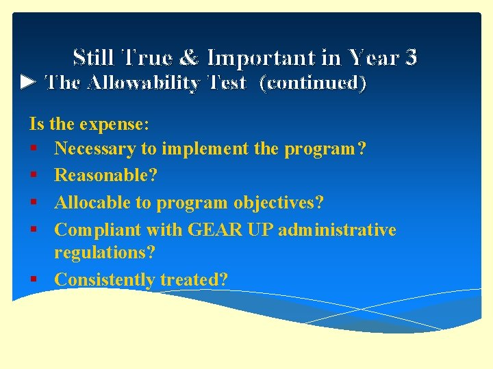 Still True & Important in Year 3 ► The Allowability Test (continued) Is the