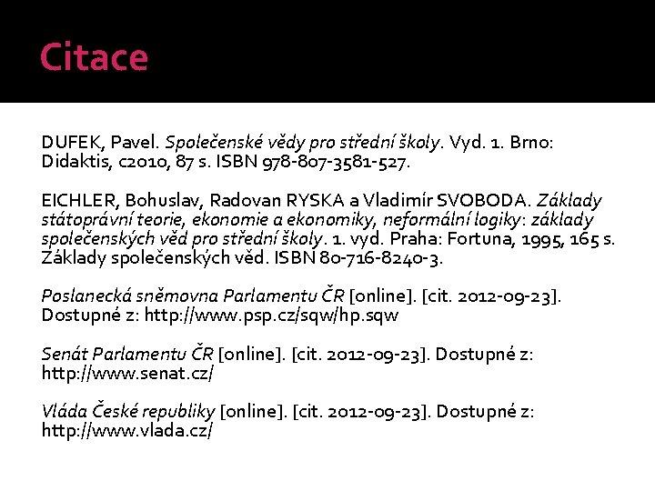 Citace DUFEK, Pavel. Společenské vědy pro střední školy. Vyd. 1. Brno: Didaktis, c 2010,