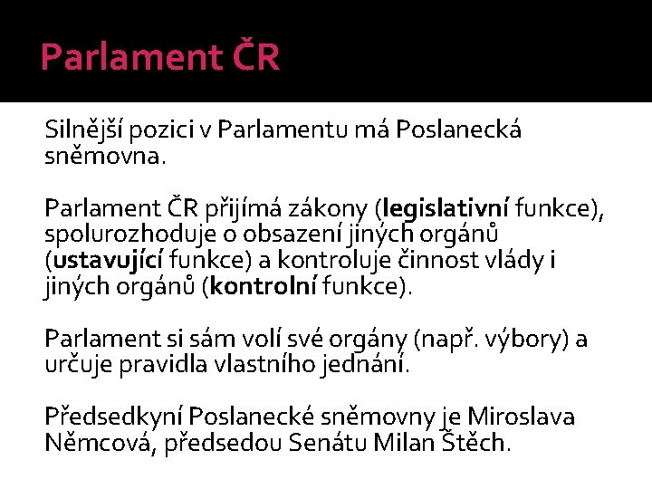 Parlament ČR Silnější pozici v Parlamentu má Poslanecká sněmovna. Parlament ČR přijímá zákony (legislativní