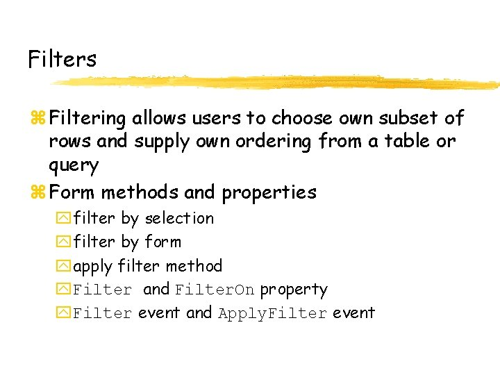 Filters z Filtering allows users to choose own subset of rows and supply own
