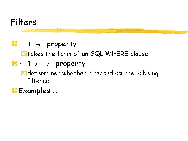 Filters z Filter property ytakes the form of an SQL WHERE clause z Filter.
