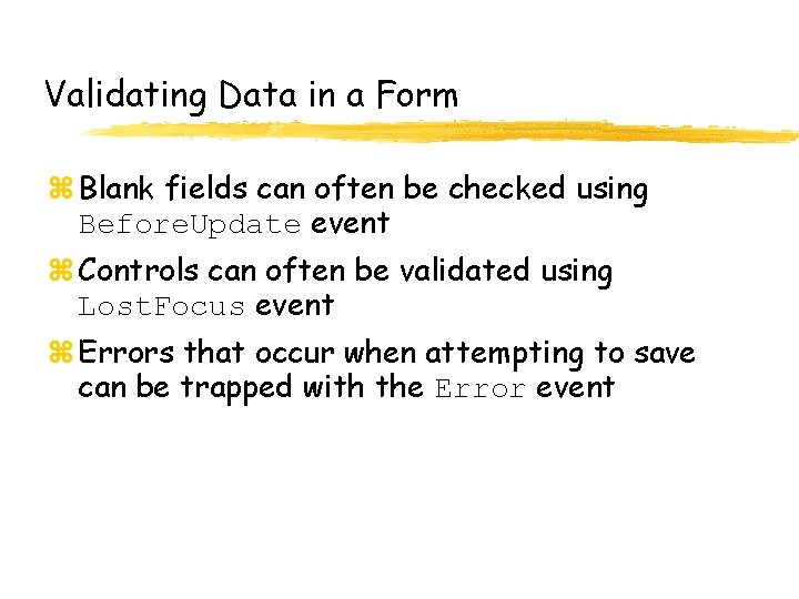Validating Data in a Form z Blank fields can often be checked using Before.