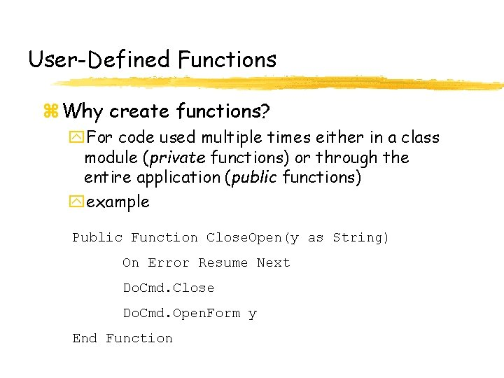 User-Defined Functions z Why create functions? y. For code used multiple times either in