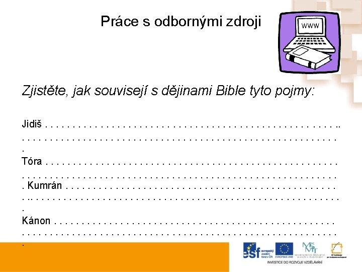 Práce s odbornými zdroji Zjistěte, jak souvisejí s dějinami Bible tyto pojmy: Jidiš. .