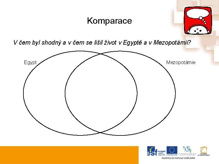 Komparace V čem byl shodný a v čem se lišil život v Egyptě a