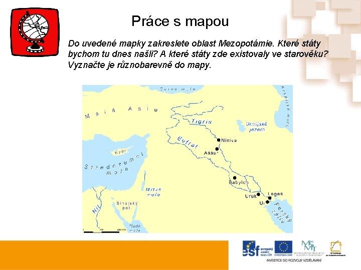 Práce s mapou Do uvedené mapky zakreslete oblast Mezopotámie. Které státy bychom tu dnes