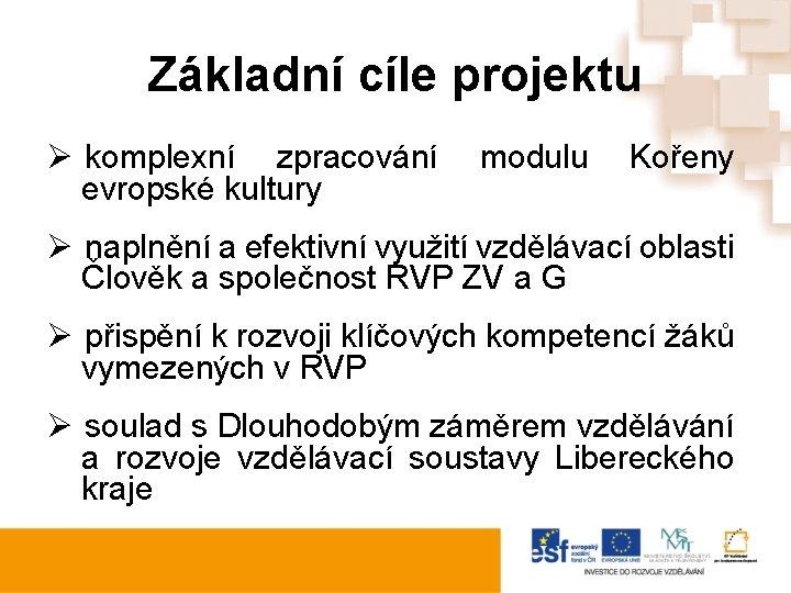Základní cíle projektu Ø komplexní zpracování modulu Kořeny evropské kultury Ø naplnění a efektivní