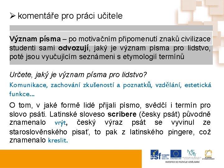 Ø komentáře pro práci učitele Význam písma – po motivačním připomenutí znaků civilizace studenti