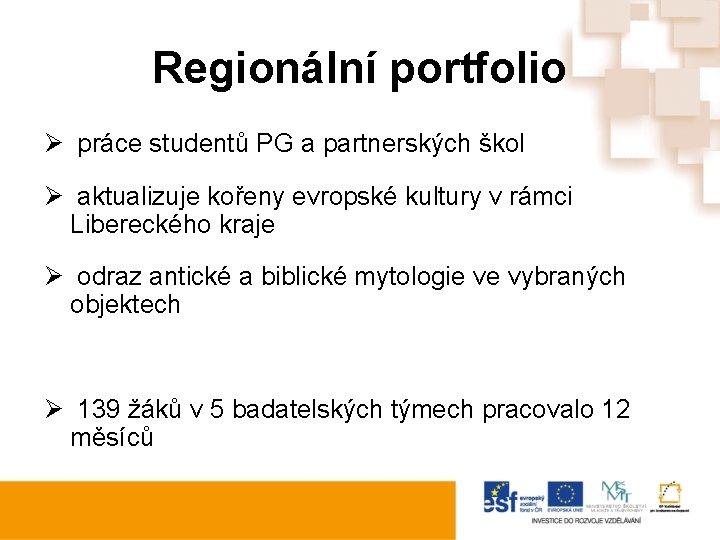 Regionální portfolio Ø práce studentů PG a partnerských škol Ø aktualizuje kořeny evropské kultury
