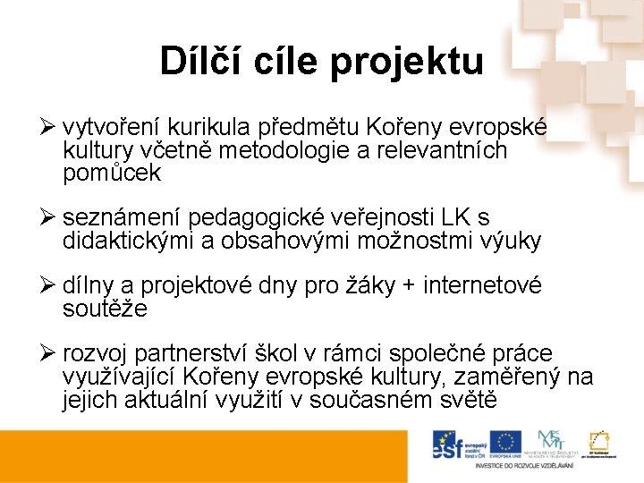 Dílčí cíle projektu Ø vytvoření kurikula předmětu Kořeny evropské kultury včetně metodologie a relevantních