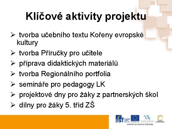Klíčové aktivity projektu Ø tvorba učebního textu Kořeny evropské kultury Ø tvorba Příručky pro