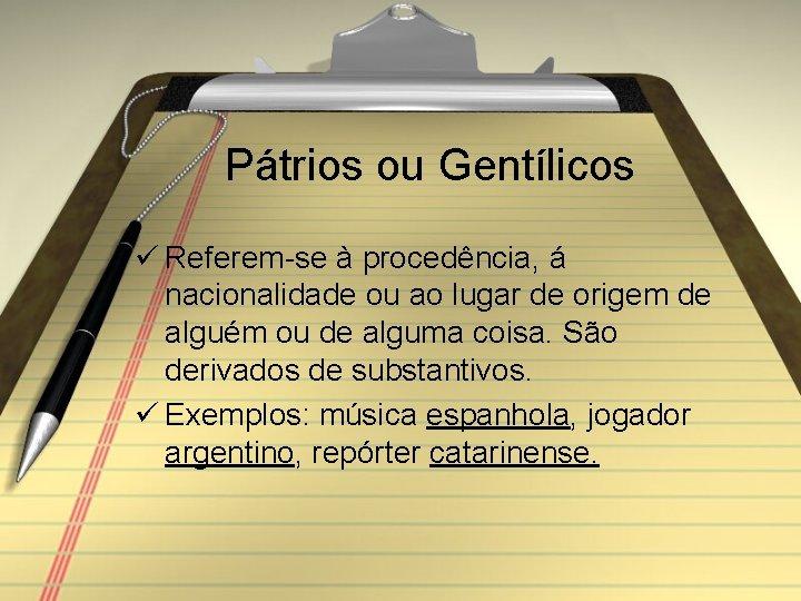 Pátrios ou Gentílicos ü Referem-se à procedência, á nacionalidade ou ao lugar de origem