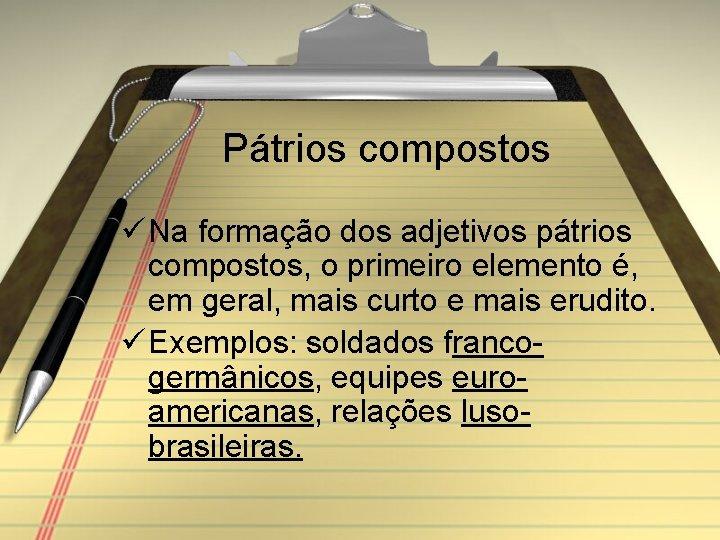Pátrios compostos ü Na formação dos adjetivos pátrios compostos, o primeiro elemento é, em