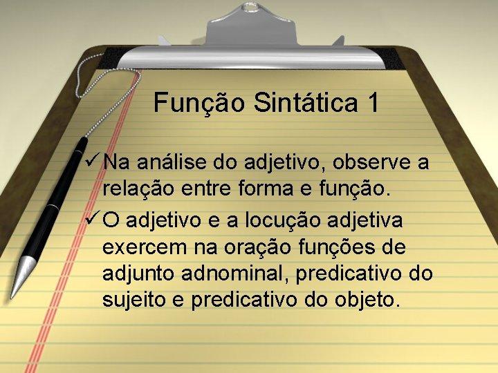 Função Sintática 1 ü Na análise do adjetivo, observe a relação entre forma e