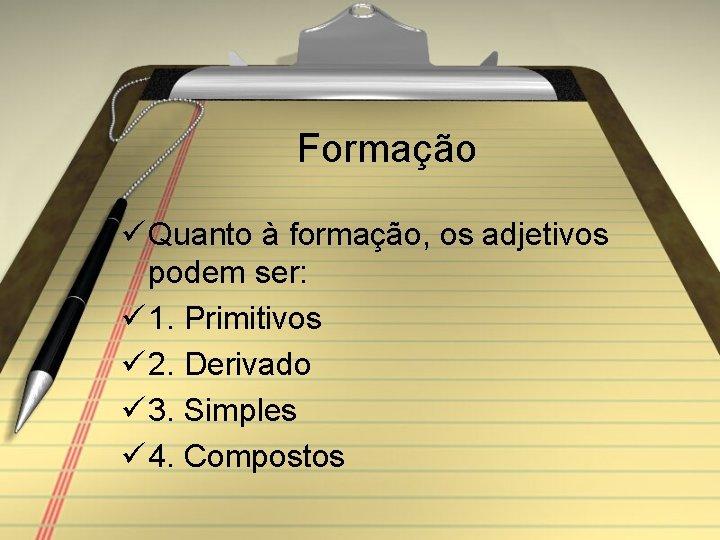 Formação ü Quanto à formação, os adjetivos podem ser: ü 1. Primitivos ü 2.