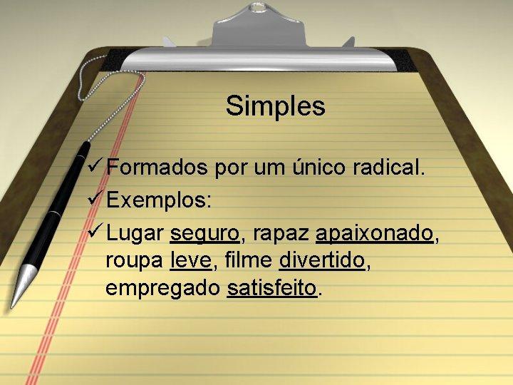 Simples ü Formados por um único radical. ü Exemplos: ü Lugar seguro, rapaz apaixonado,