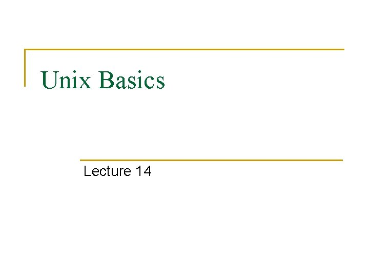 Unix Basics Lecture 14