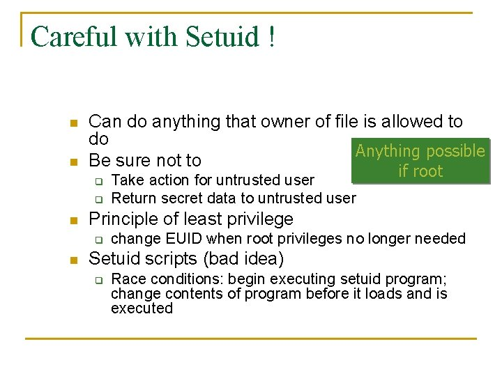 Careful with Setuid ! n n Can do anything that owner of file is