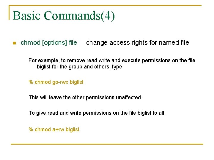 Basic Commands(4) n chmod [options] file change access rights for named file For example,