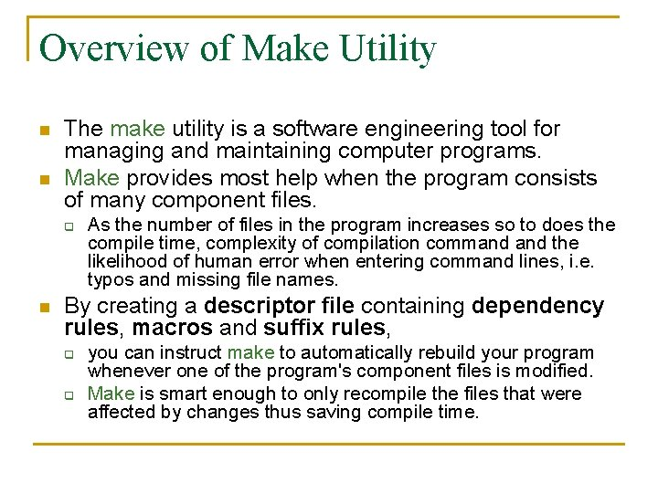 Overview of Make Utility n n The make utility is a software engineering tool