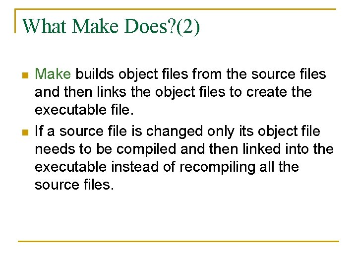What Make Does? (2) n n Make builds object files from the source files