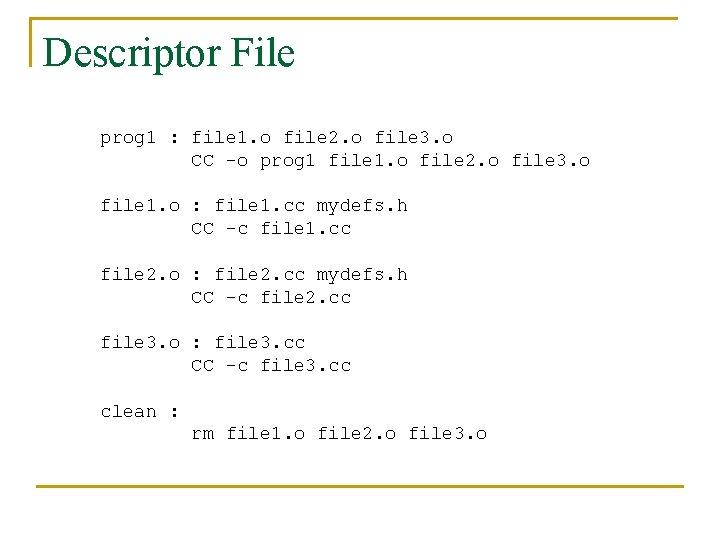 Descriptor File prog 1 : file 1. o file 2. o file 3. o