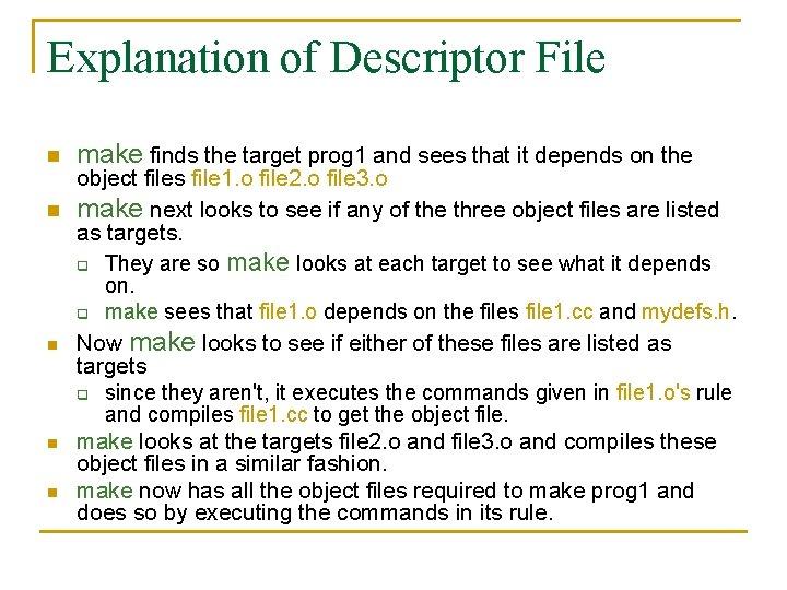 Explanation of Descriptor File n n n make finds the target prog 1 and