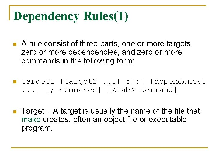 Dependency Rules(1) n A rule consist of three parts, one or more targets, zero