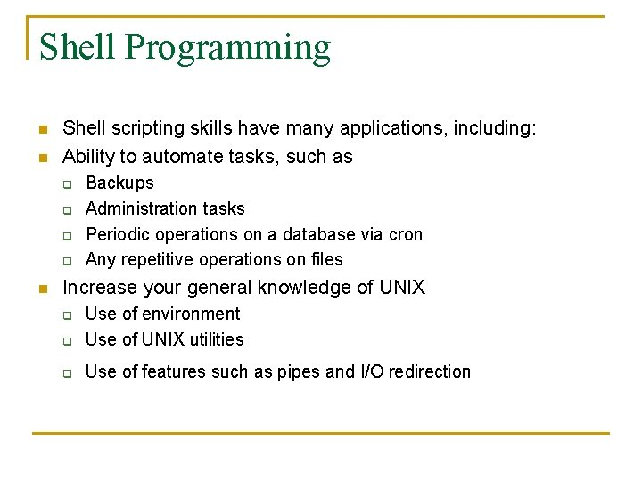 Shell Programming n n Shell scripting skills have many applications, including: Ability to automate