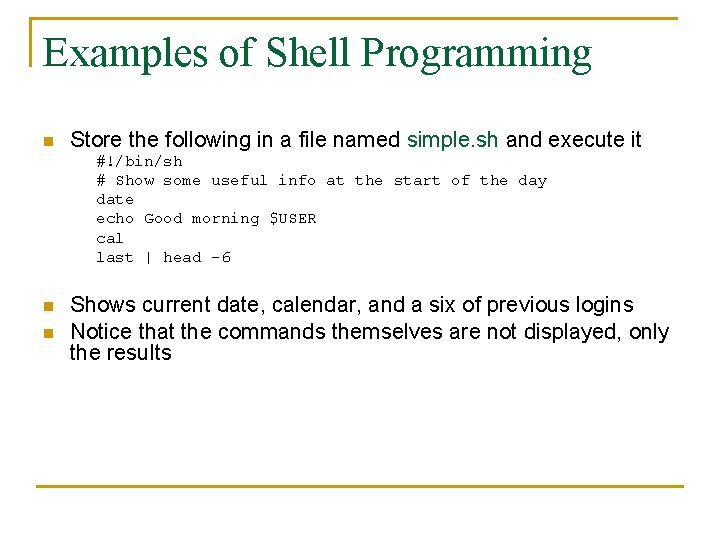 Examples of Shell Programming n Store the following in a file named simple. sh