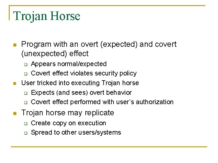 Trojan Horse n Program with an overt (expected) and covert (unexpected) effect n Appears