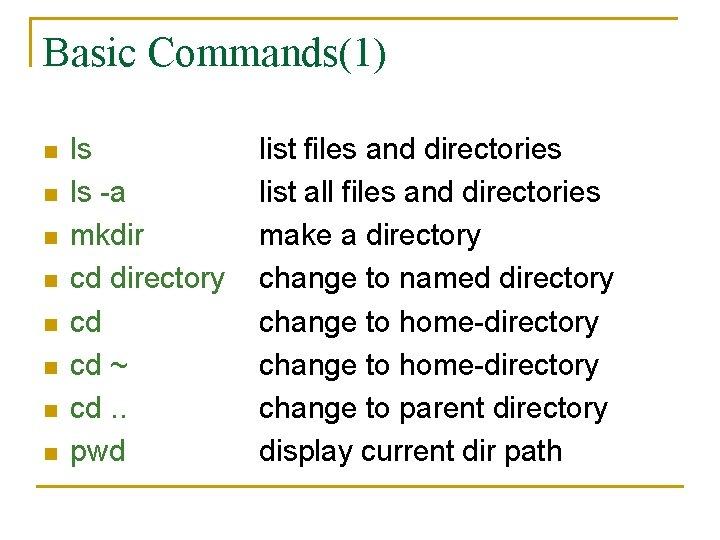 Basic Commands(1) n n n n ls ls -a mkdir cd directory cd cd