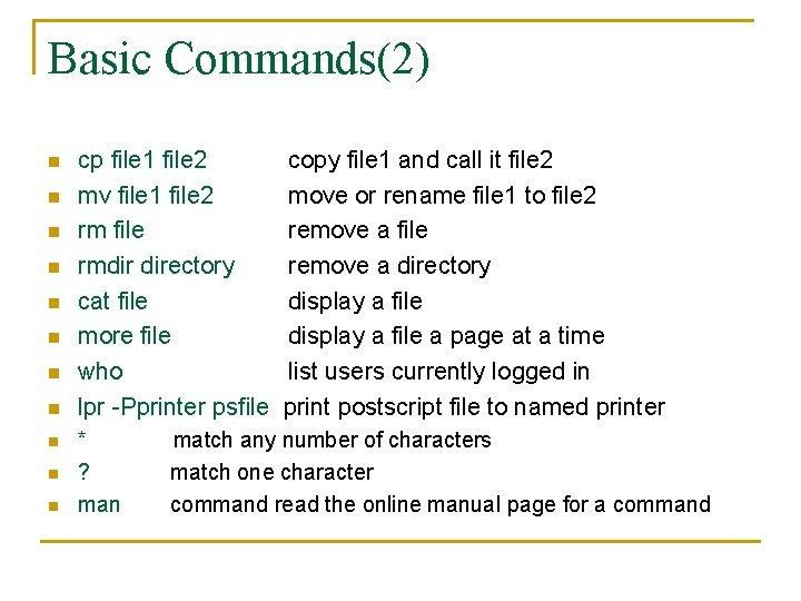 Basic Commands(2) n n n cp file 1 file 2 mv file 1 file