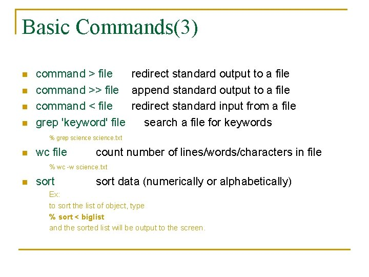 Basic Commands(3) n n command > file redirect standard output to a file command