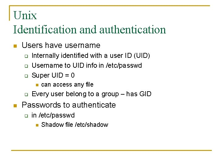 Unix Identification and authentication n Users have username q q q Internally identified with