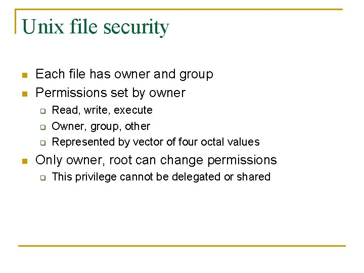 Unix file security n n Each file has owner and group Permissions set by