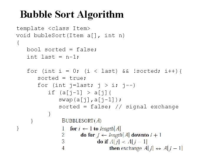 Bubble Sort Algorithm template <class Item> void buble. Sort(Item a[], int n) { bool