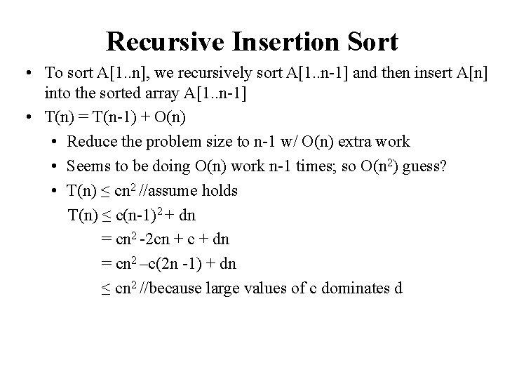 Recursive Insertion Sort • To sort A[1. . n], we recursively sort A[1. .