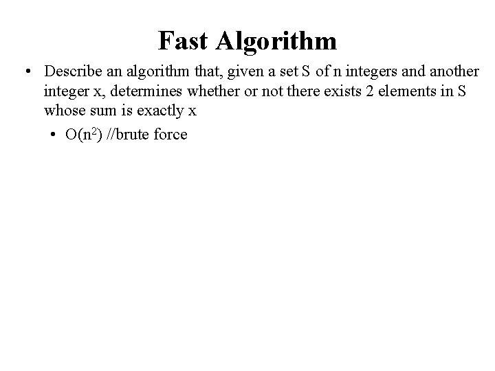 Fast Algorithm • Describe an algorithm that, given a set S of n integers
