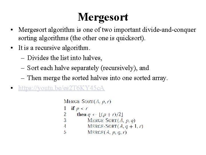 Mergesort • Mergesort algorithm is one of two important divide-and-conquer sorting algorithms (the other