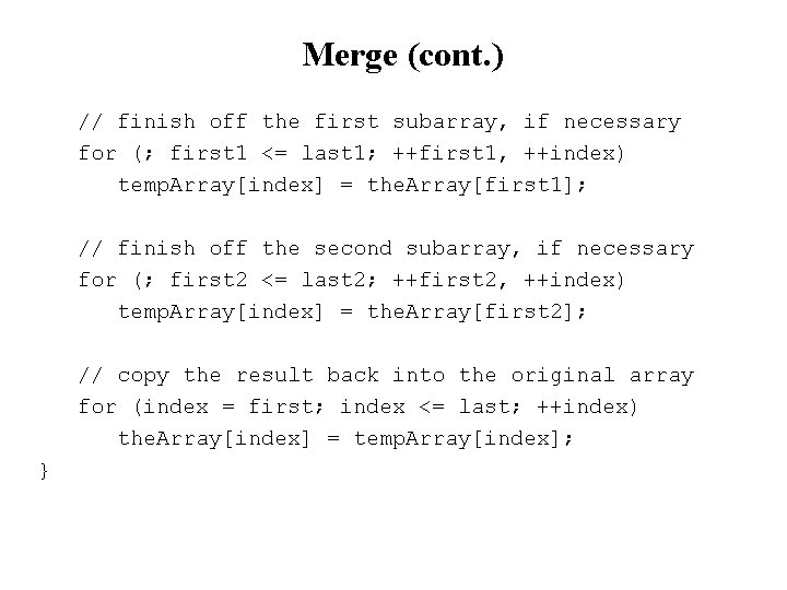 Merge (cont. ) // finish off the first subarray, if necessary for (; first