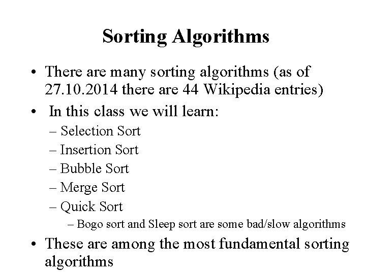 Sorting Algorithms • There are many sorting algorithms (as of 27. 10. 2014 there