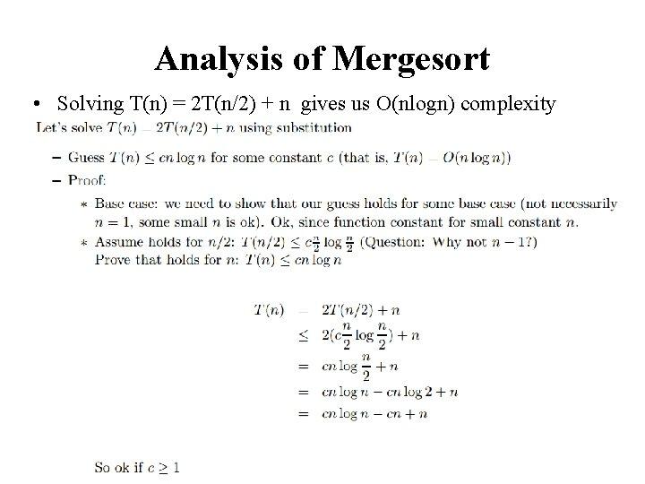 Analysis of Mergesort • Solving T(n) = 2 T(n/2) + n gives us O(nlogn)