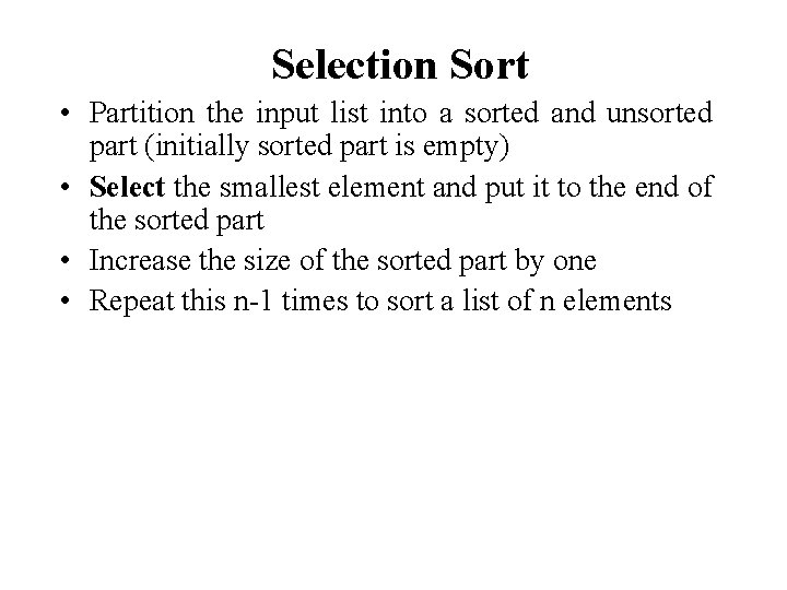 Selection Sort • Partition the input list into a sorted and unsorted part (initially